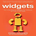 Widgets: The 12 New Rules for Managing Your Employees As If They're Real People | Rodd Wagner