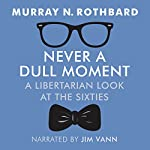 Never a Dull Moment: A Libertarian Look at the Sixties | Murray N Rothbard