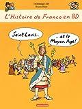 L\'histoire de France en BD - Saint-Louis et le Moyen Âge par Dominique Joly