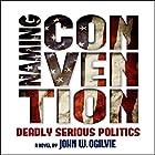 Naming Convention: Deadly Serious Politics Hörbuch von John W. Ogilvie Gesprochen von: John W. Ogilvie