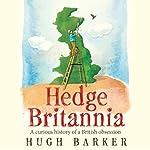 Hedge Britannia: A Curious History of a British Obsession | Hugh Barker