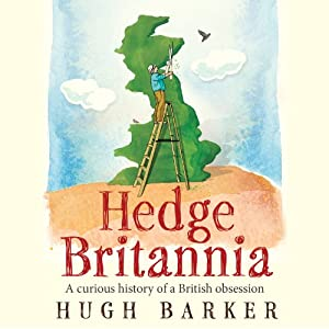 Hedge Britannia: A Curious History of a British Obsession | [Hugh Barker]
