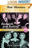 Those Glamorous Gabors: Bombshells from Budapest