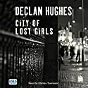 City of Lost Girls (       UNABRIDGED) by Declan Hughes Narrated by Stanley Townsend