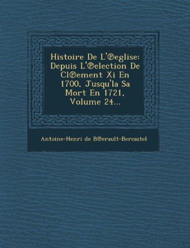 Histoire de L' Eglise: Depuis L' Election de CL Ement XI En 1700, Jusqu'la Sa Mort En 1721, Volume 24...