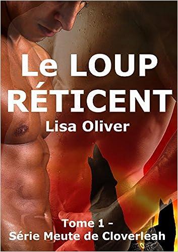 OLIVER Lisa - LA MEUTE DE CLOVERLEAH - Tome 1 : Le loup réticent  51JHt1VkisL._SX351_BO1,204,203,200_