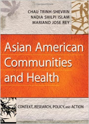 Asian American Communities and Health : Context, Research, Policy, and Action