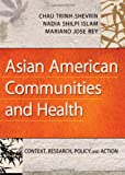 img - for Asian American Communities and Health: Context, Research, Policy, and Action book / textbook / text book