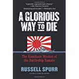 A Glorious Way to Die: The Kamikaze Mission of the Battleship Yamatopar Russell Spurr