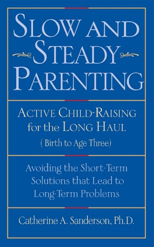 Slow And Steady Parenting: Active Child-Raising For The Long Haul, From Birth To Age 3: Avoiding The Short-Term Solutions That Lead To Long-Term Problems front-119904