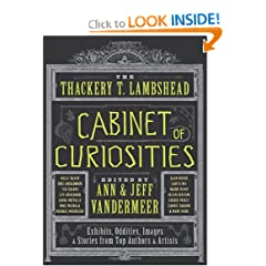 The Thackery T. Lambshead Cabinet of Curiosities: Exhibits, Oddities, Images, and Stories from Top Authors and... by Ann Vandermeer and Jeff Vandermeer