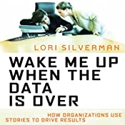 Wake Me Up When the Data Is Over | [Lori Silverman]