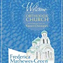 Welcome to the Orthodox Church: An Introduction to Eastern Christianity Audiobook by Frederica Mathewes-Green Narrated by Frederica Mathewes-Green