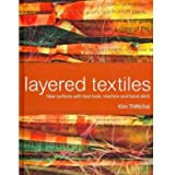 Layered Textiles: New Surfaces with Heat Tools, Machine and Hand Stitch (Hardcover)