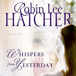 Whispers from Yesterday: A Novel | [Robin Lee Hatcher]