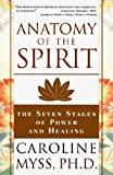 Anatomy of the Spirit: The Seven Stages of Power and Healing [Paperback] [1997] (Author) Caroline Myss