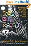Dare to Be Scared: Thirteen Stories t...