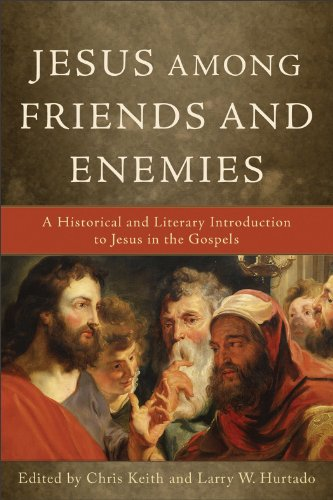 Jesus among Friends and Enemies: A Historical and...