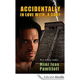 ACCIDENTALLY IN LOVE WITH...A GOD? (a Paranormal Romance) (Accidentally Yours)