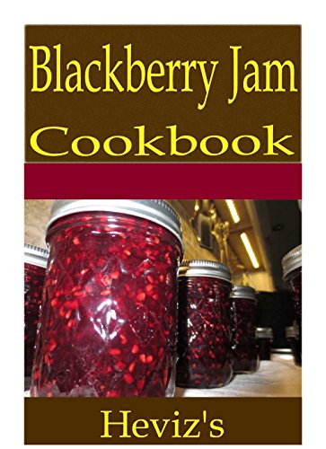 Blackberry Jam 101. Delicious, Nutritious, Low Budget, Mouth Watering Blackberry Jam Cookbook by Heviz's