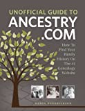The Unofficial Guide to Ancestry.com: How to Find Your Family History on the No. 1 Genealogy Website
