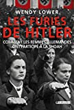 Furies de Hitler (les). Comment les femmes Allemandes ont participé à la Shoah
