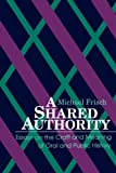 A Shared Authority: Essays on the Craft and Meaning of Oral and Public History (Suny Series in Oral and Public History)
