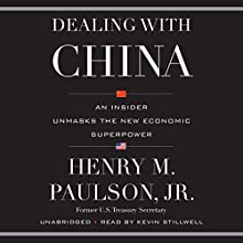 Dealing with China: An Insider Unmasks the New Economic Superpower (       UNABRIDGED) by Henry M. Paulson Narrated by Kevin Stillwell