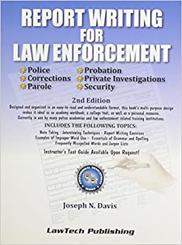 report writing in law enforcement Aaron khamosh october 5, 2012 the importance of report writing in law enforcement the popular notion nowadays regarding police work is that it is all about action and.