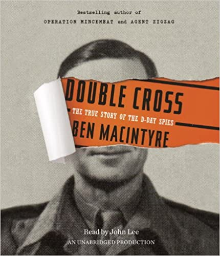 Double Cross - The True Story of the D-Day Spies - Ben Macintyre