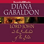 Lord John and the Brotherhood of the Blade (       UNABRIDGED) by Diana Gabaldon Narrated by Jeff Woodman