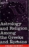 Astrology and Religion Among the Greeks and Romans by Franz Cumont