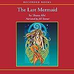 The Last Mermaid | Shana Abé