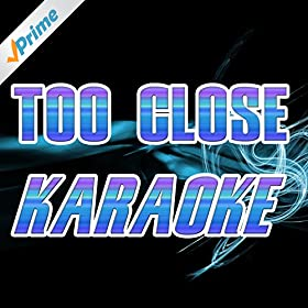 Too Close (In the Style of Alex Clare) [Karaoke Version]