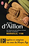 Les Aventures De Guilhem D'Ussel, Chevalier Troubadour 1/Marseille 1198 (Litterature Generale)