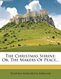 img - for The Christmas Shrine: Or, The Makers Of Peace... book / textbook / text book