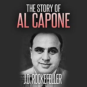 The Story of Al Capone Hörbuch von J. D. Rockefeller Gesprochen von: Andi Carnagie