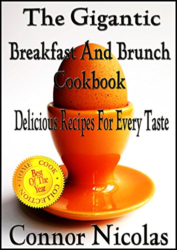 The Gigantic Breakfast And Brunch Cookbook: Delicious Recipes For Every Taste (The Home Cook Collection Book 1) by Connor Nicolas