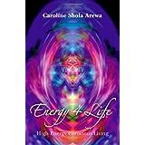 Energy 4 Life: High Energy Conscious Livingby Caroline Shola Arewa