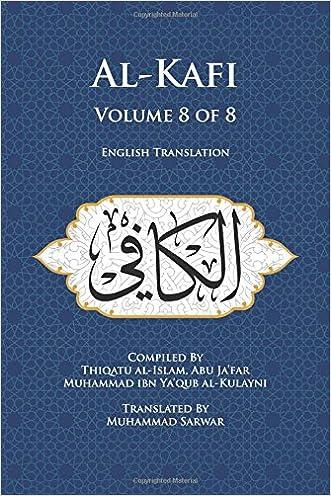 Al-Kafi, Volume 8 of 8: English Translation