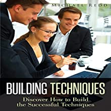 Building Techniques: Discover How To Build The Successful Techniques (       UNABRIDGED) by Michael Redd Narrated by Carter Aitken