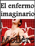 img - for El enfermo imaginario, Moli re (Spanish Edition) book / textbook / text book