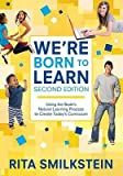 img - for We're Born to Learn: Using the Brain's Natural Learning Process to Create Today's Curriculum   [WERE BORN TO LEARN 2/E] [Paperback] book / textbook / text book