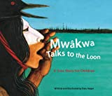 Mw�kwa Talks to the Loon: A Cree Story for Children