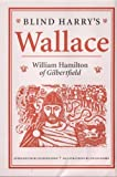 Blind Harry's Wallace (0946487332) by Hamilton, William