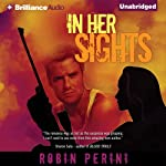 In Her Sights: A Montgomery Justice Novel, Book 1 (       UNABRIDGED) by Robin Perini Narrated by Emily Durante