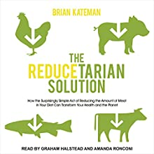 The Reducetarian Solution: How the Surprisingly Simple Act of Reducing the Amount of Meat in Your Diet Can Transform Your Health and the Planet   Livre audio Auteur(s) : Brian Kateman Narrateur(s) : Graham Halstead, Amanda Ronconi