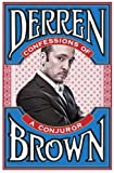 Confessions of a Conjuror by Brown, Derren Published by Channel 4 (2010) Derren Brown