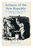 Artisans of the New Republic - the Tradesmen of New York City in the Age of Jefferson