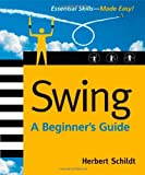 Swing: A Beginner's Guide (Beginner's Guide  (Osborne Mcgraw Hill)) (0072263148) by Schildt, Herbert